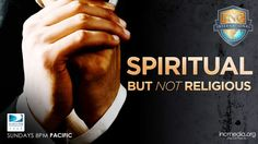 Spiritual But Not Religious – Iglesia Ni Cristo Media – Can a person be truly spiritual without being religious? Does the Bible agree with the idea that one can reach true spirituality on one's own without the benefit of membership in the true religion or true Church?