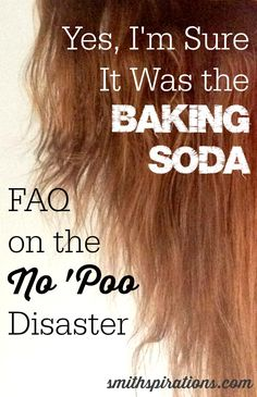 Yes, I'm Sure It Was the Baking Soda {FAQ on the No 'Poo Disaster}. More on the no 'poo story from Smithspirations.com