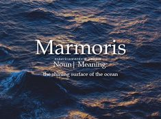 Marmoris: the shining surface of the ocean The Words, Fancy Words, Weird Words, Pretty Words, Cool Words, Words For Love, Strange Words, Unusual Words, Unique Words