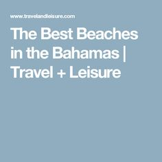 The Best Beaches in the Bahamas   Travel + Leisure