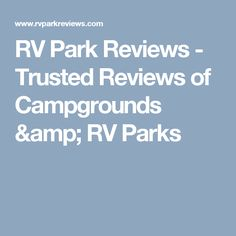 RV Park Reviews  - Trusted Reviews of Campgrounds & RV Parks