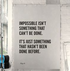 Impossible isn't something that can't be done, it's something that hasn't been done before. inspiration passion life words motivation motivate inspire wise wisdom faith spirituality self respect appreciation happiness inspirational quotes quote Motivacional Quotes, Quotable Quotes, Daily Quotes, Words Quotes, Great Quotes, Quotes To Live By, Inspirational Quotes, Sayings, Motivational Music