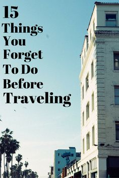 There are various things that we all forget to do before traveling. I have complied the top 15 things that most people forget.