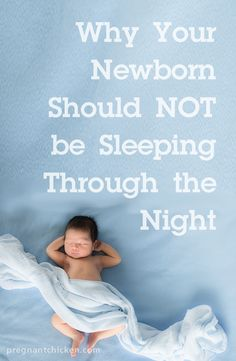 There are really some really good reasons why newborns wake during the night and why you shouldn't rush the longer stretches of sleep. - Pregnant Chicken