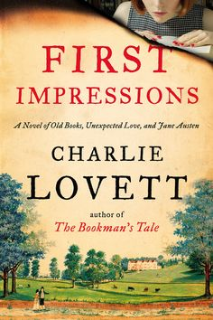 FIRST IMPRESSIONS by Charlie Lovett -- A thrilling literary mystery costarring Jane Austen from the New York Times bestselling author of The Bookman's Tale. (May/June 2015)