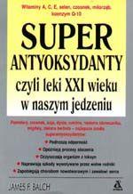 Super antyoksydanty czyli leki XXI wieku w naszym jedzeniu