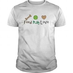 feed play love T Shirts, Hoodies. Check Price ==► https://www.sunfrog.com/Pets/feed-play-love-White-Guys.html?41382