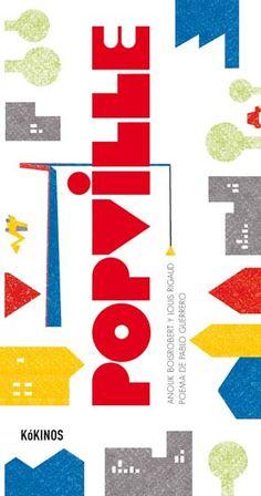 Popville, Kókinos.    Anouk Boisrobert  Louis Rigaild  Pablo Guerrero    Un pop-up fascinante, arquitectónico y laberíntico sobre la metáfora de la ciudad.
