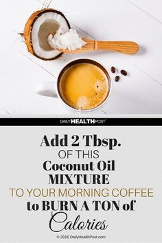 Add 2 Tbsp. Of This Coconut Oil Mixture To Your Morning Coffee To Burn A TON Of Calories via /dailyhealthpost/