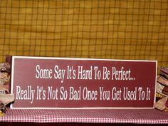 """Primitive Country Shelf Sitter Sign """"Some Say It's Hard to Be Perfect """" 