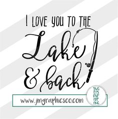I love you to the lake and back svg, eps, dxf, png, cricut, cameo, scan N cut, cut file, summer svg, fishing svg, lake svg, southern svg by JMGraphicsCO on Etsy