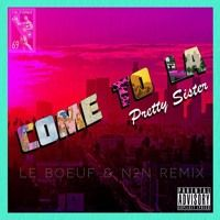 Pretty Sister- Come to LA (Le Boeuf & N2N Remix) by N2N. on SoundCloud