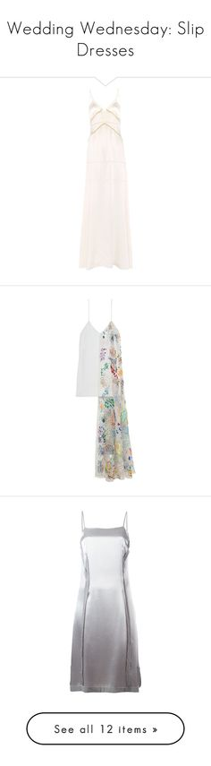 """""""Wedding Wednesday: Slip Dresses"""" by polyvore-editorial ❤ liked on Polyvore featuring slipdress, weddingwednesday, dresses, cocktail/gowns, white, silk slip dress, maxi slip dress, white maxi dress, white dress and silk dress"""