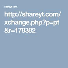 http://shareyt.com/xchange.php?p=pt&r=178382