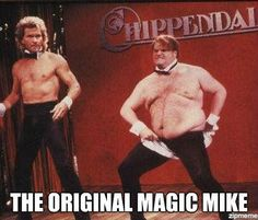 When it comes to Chris Farley I have to laugh loudly & for long periods of time. Original Magic Mike...