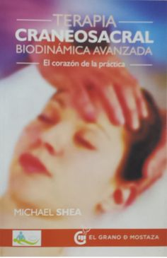 Shea MJ 1948-. Terapia craneosacral biodinámica avanzada: el corazón de la práctica. Barcelona: El Grano de Mostaza; 2015.