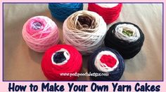 How To Make Your own Yarn Cakes