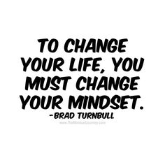 To change your life, you must change your mindset. Brad Turnbull - The Mindset Journey Uplifting Quotes, Positive Quotes, Motivational Quotes, Inspirational Quotes, Uplifting Thoughts, Positive Mindset, Cute Quotes, Happy Quotes, Funny Quotes