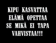 Finnish mentality: Pain grows you, life teaches, what doesn't kill you makes you stronger. Vain Quotes, Some Quotes, Quotes To Live By, Learn Finnish, Finnish Words, Finnish Language, Words Hurt, Helsinki, Language Study