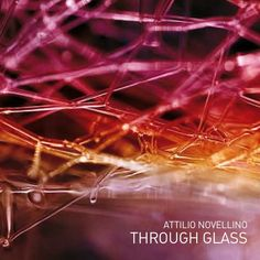 """Attilio Novellino - """"Through Glass"""" (ambient, experimental, electroacoustic)"""