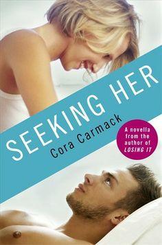 Seeking Her   Cora Carmack   Losing It #3.5   Jan 2014   https://www.goodreads.com/book/show/18073605-seeking-her   #newadult #romance