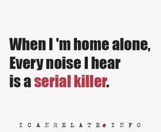 Every noise.