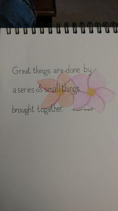 Great things are done by a series of small things brought together. ~Vincent Vangogh~