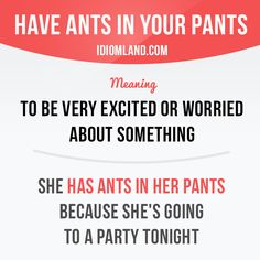 """""""Have ants in your pants"""" means """"to be very excited or worried about something"""". Example: She has ants in her pants because she's going to a party tonight. Get our apps for learning English on http://learzing.com"""