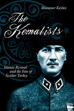 The Kemalists Islamic Revival And The Fate Of Secular Turkey ** Learn more by visiting the image link.