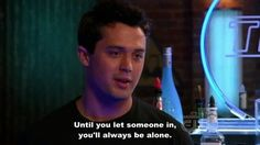 "When you put up walls: | Community Post: 31 Of The Most Relatable ""One Tree Hill"" Quotes"