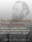 Free Kindle Book -  [History][Free] The 1862 Shenandoah Valley Campaign: The History of the Civil War Campaign that Made Stonewall Jackson a Confederate Legend