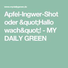 "Apfel-Ingwer-Shot oder ""Hallo wach""! - MY DAILY GREEN"