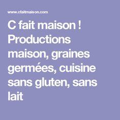 C fait maison ! Productions maison, graines germées, cuisine sans gluten, sans lait