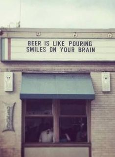 Beer is like pouring smiles on your brain.