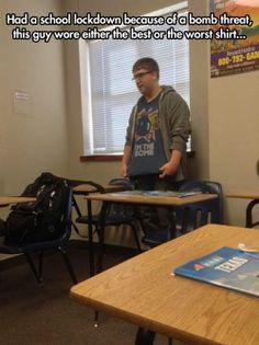 "School lockdown b/c of bomb threat.  Guy's shirt, ""I'm the bomb.""  Timing is everything."