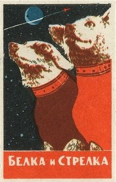 Soviet space dogs matchbox labels Laika - Sputnik 3 Nov 1957 Belka and Strelka - Korabl-Sputnik 19 Aug 1960 Old Poster, Retro Poster, Vintage Posters, Comics Illustration, Illustration Photo, Illustrations Posters, Belka And Strelka, Etiquette Vintage, Matchbox Art