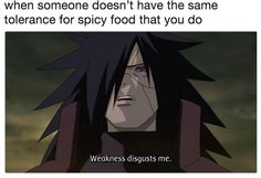"""Weakness Disgusts Me 