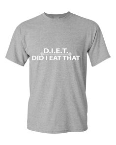 9caa3120 Diet Did I Eat That T-Shirt Great Father's Day Gifts, Gifts For Dad