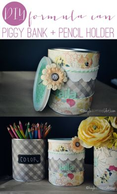 Use old formula cans to make cute piggy banks or pencil holders!