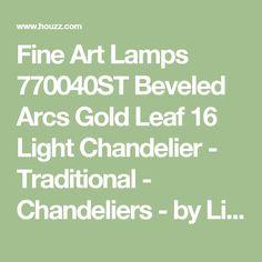 Fine Art Lamps 770040ST Beveled Arcs Gold Leaf 16 Light Chandelier - Traditional - Chandeliers - by Littman Bros Lighting
