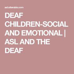 DEAF CHILDREN-SOCIAL AND EMOTIONAL   ASL AND THE DEAF
