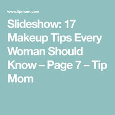 Slideshow: 17 Makeup Tips Every Woman Should Know – Page 7 – Tip Mom