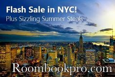 Flash Sale in NYC! Plus Sizzling Summer Steals... If you want to book New York hotel rooms please contact: http://www.roombookpro.com