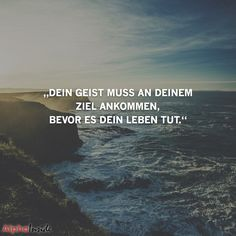 "JETZT FÜR DEN DAZUGEHÖRIGEN ARTIKEL ANKLICKEN!------------------------""Dein Geist muss an deinem Ziel ankommen, bevor dein Leben es tut."" Poetry Quotes, Words Quotes, Life Quotes, Sayings, Self Love Quotes, Best Quotes, Say Say Say, Spirit Quotes, Deep Truths"