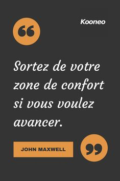 Sortez de votre zone de confort si vous voulez avancer. JOHN MAXWELL #Motivation #Citations #Ecommerce #Kooneo #venteenligne #achatenligne Vendez en ligne avec Kooneo > www.kooneo.com