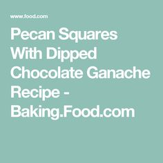 Pecan Squares With Dipped Chocolate Ganache Recipe - Baking.Food.com