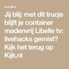 Jij blij: met dit trucje blijft je container madenvrij Libelle tv: livehacks gemist? Kijk het terug op Kijk.nl