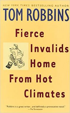 """Read """"Fierce Invalids Home From Hot Climates A Novel"""" by Tom Robbins available from Rakuten Kobo. """"As clever and witty a novel as anyone has written in a long time . Robbins takes readers on a wild, delightful ride. Tom Robbins, Random House, Thriller, Books To Read, My Books, Fierce, Book Nooks, Free Books, Bestselling Author"""