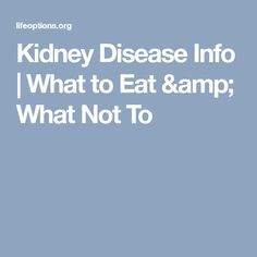 Kidney Disease Info   What to Eat & What Not To