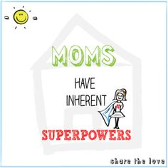 Moms have inherent super powers!